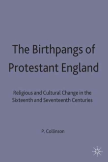 Image for The Birthpangs of Protestant England : Religious and Cultural Change in the Sixteenth and Seventeenth Centuries
