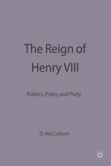 Image for The reign of Henry VIII  : politics, policy and piety