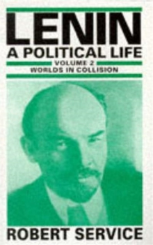 Image for Lenin: A Political Life : Volume 2: Worlds in Collision