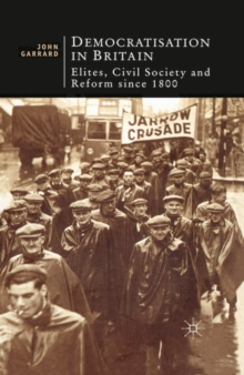 Image for Democratisation in Britain  : elites, civil society and reform since 1800