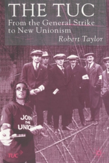 Image for The TUC  : from the General Strike to New Unionism