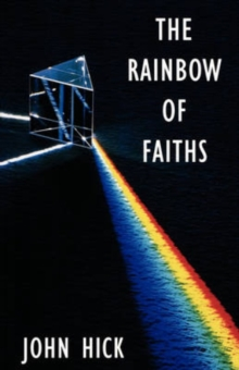 Image for The Rainbow of Faiths : Critical Dialogues on Religious Pluralism