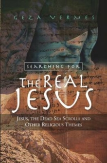 Image for Searching for the Real Jesus : Jesus, the Dead Sea Scrolls and Other Religious Themes