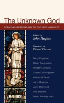 Image for The unknown God  : responses to the new Atheism