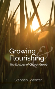 Image for Growing and flourishing  : the ecology of church growth