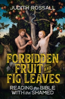 Image for Forbidden fruit and fig leaves  : reading the bible with the shamed