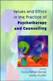 Image for Values and ethics in the practice of psychotherapy and counselling