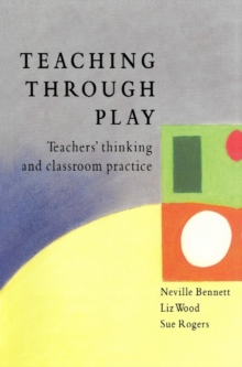 Image for Teaching through play: teachers' thinking and classroom practice