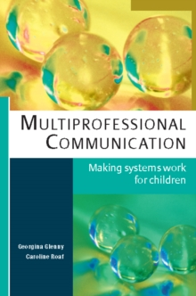 Image for Multiprofessional communication: making systems work for children