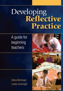 Developing reflective practice  : a guide for beginning teachers - McGregor, Debra
