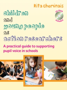 Image for Children and young people as action researchers: a practical guide to supporting pupil voice in schools