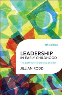 Leadership in early childhood  : the pathway to professionalism - Rodd, Jillian