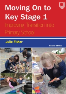 Moving on to Key Stage One: Improving Transition into Primary School, 2e - Fisher, Julie