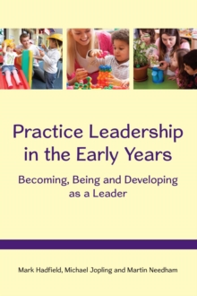 Image for Practice Leadership in the Early Years: Becoming, Being and Developing As a Leader
