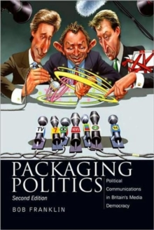 Image for Packaging politics  : political communications in Britian's media democracy