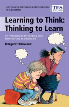 Image for Continuing Professional Development : Learning to Think, Thinking to Learn: An Introduction to Thinking Skills from Nursery to Secondary