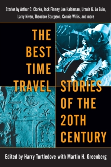 Image for The Best Time Travel Stories of the 20th Century : Stories by Arthur C. Clarke, Jack Finney, Joe Haldeman, Ursula K. Le Guin, Larry Niven, Theodore Sturgeon, Connie Willis, and more