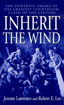 Image for Inherit the Wind : The Powerful Drama of the Greatest Courtroom Clash of the Century