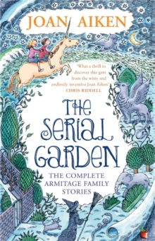 Image for The serial garden  : the complete Armitage family stories