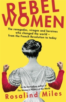 Image for Rebel Women : The renegades, viragos and heroines who changed the world, from the French Revolution to today