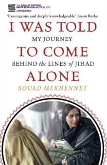 Image for I was told to come alone  : my journey behind the lines of Jihad