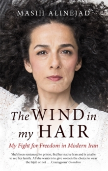 Image for The wind in my hair  : my fight for freedom in modern Iran