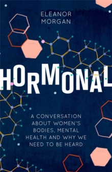 Image for Hormonal  : a conversation about women's bodies, mental health and why we need to be heard