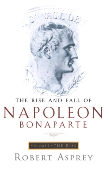 Image for The rise and fall of Napoleon BonaparteVol. 1: The rise