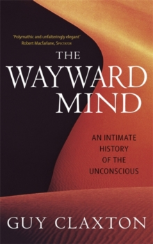 Image for The wayward mind  : an intimate history of the unconscious