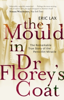 Image for The mould in Dr Florey's coat  : the remarkable true story of the penicillin miracle