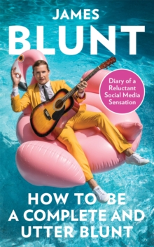 Image for How to be a complete and utter Blunt  : diary of a reluctant social media sensation