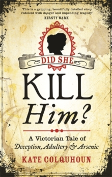 Image for Did she kill him?  : a Victorian tale of deception, adultery and arsenic