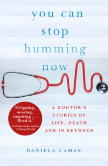 Image for You can stop humming now  : a doctor's stories of life, death and in between