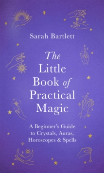 Image for The little book of practical magic  : a beginner's guide to crystals, auras, horoscopes & spells