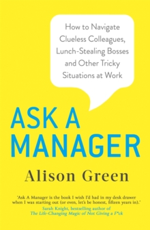 Image for Ask a manager  : how to navigate clueless colleagues, lunch-stealing bosses, and the rest of your life at work