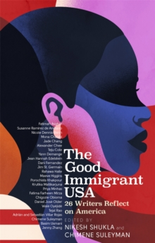 Image for The good immigrant USA  : 26 writers on America, immigration and home
