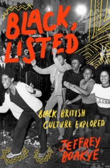 Black, listed  : black British culture explored - Boakye, Jeffrey