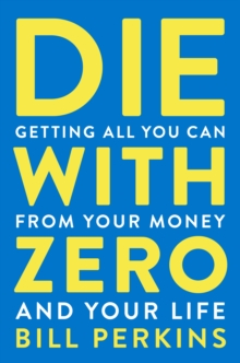 Image for Die with Zero: Getting All You Can from Your Money and Your Life