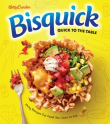 Image for Betty Crocker Bisquick Quick to the Table : Easy Recipes for Food You Want to Eat