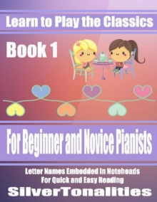 Image for Learn to Play the Classics Book 1 - For Beginner and Novice Pianists Letter Names Embedded In Noteheads for Quick and Easy Reading