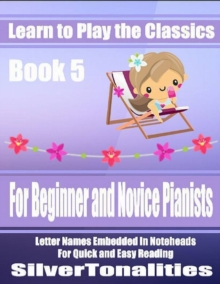 Image for Learn to Play the Classics Book 5 - For Beginner and Novice Pianists Letter Names Embedded In Noteheads for Quick and Easy Reading