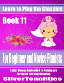 Image for Learn to Play the Classics Book 11 - For Beginner and Novice Pianists Letter Names Embedded In Noteheads for Quick and Easy Reading
