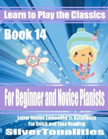 Image for Learn to Play the Classics Book 14 - For Beginner and Novice Pianists Letter Names Embedded In Noteheads for Quick and Easy Reading
