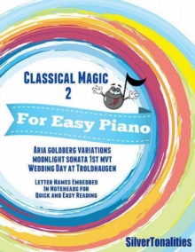 Image for Classical Magic 2 - For Easy Piano Aria Goldberg Variations Moonlight Sonata 1st Mvt Wedding Day At Troldhaugen Letter Names Embedded In Noteheads for Quick and Easy Reading