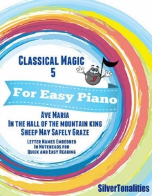Image for Classical Magic 5 - For Easy Piano Ave Maria In the Hall of the Mountain King Sheep May Safely Graze Letter Names Embedded In Noteheads for Quick and Easy Reading
