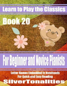 Image for Learn to Play the Classics Book 20 - For Beginner and Novice Pianists Letter Names Embedded In Noteheads for Quick and Easy Reading