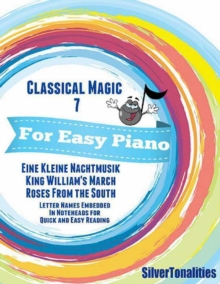 Image for Classical Magic 7 - For Easy Piano Eine Kleine Nachtmusik King William's March Roses from the South Letter Names Embedded In Noteheads for Quick and Easy Reading