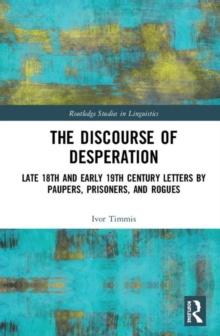 Image for The discourse of desperation  : late 18th and early 19th century letters by paupers, prisoners, and rogues