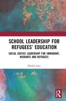 Image for School leadership for refugees' education  : social justice leadership for immigrant, migrants and refugees