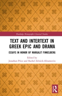 Image for Text and intertext in Greek epic and drama  : essays in honor of Margalit Finkelberg